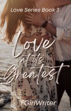 Love at its Greatest (Love Trilogy #3) by FrustratedGirlWriter