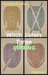 Witch Sister Three and TMNT *EDITING* by PhoenixWithoutAshes