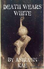 Death Wears White by AshlynnKae