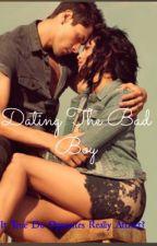 Dating The Bad Boy by inspiredXlyfe