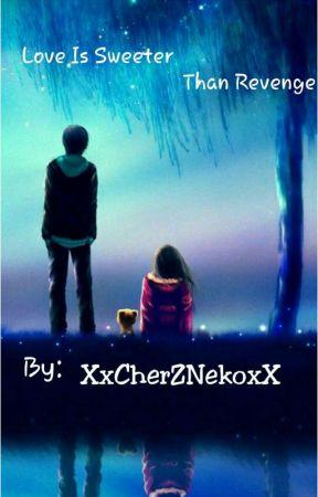 Love Is Sweeter Than Revenge by XxCherZNekoxX