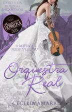 Orquestra Real - Trilogia Encantada, livro 1  by CeciAmaral