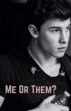 Me or them? {Shawn Mendes} by laurynandre