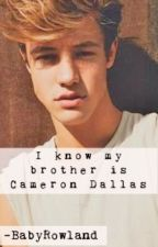 I know my brother is Cameron Dallas by -BabyRowland