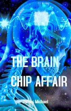 The Brain Chip Affair by James_Michael