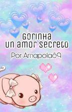 Gorinha • Un amor secreto [T1] by Amapola_89