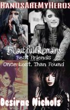 Beautiful Remains: Best Friends Once Lost, Than Found(**BVB Fanfic**) by BandsAreMyHeros