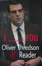 I ____ You...   An Oliver Thredson X Reader Fanfic. by Lowkey_a_mood_
