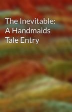 The Inevitable: A Handmaids Tale Entry by acmsbabe