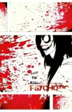 PSYCHOTIC. (A Jeff the Killer P.O.V and Romance) by MeanKidz
