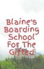 Blaine's Boarding School For The Gifted by ToInfinityAndBack