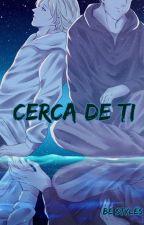 Cerca De Ti by BeStyles
