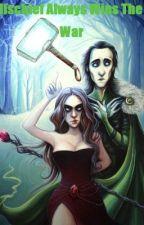 Mischief Always Wins the War (Sequel to The Asgardian Civil War) by AlliRoseHall