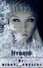 Ice-Crystal Hybrid  by night__crystal