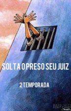 Solta o preso, Seu Juiz. 2°TMP  by lokadu_13