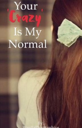 Your 'Crazy' Is My Normal by RosellaPhantomhive