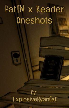 BatIM x Reader Oneshots by ExplosiveNyanCat