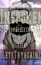 Unspoken {Ohmwrecker X Reader} [Complete] by OhmIsBabe
