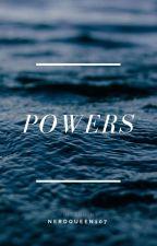 Powers by nerdqueen107