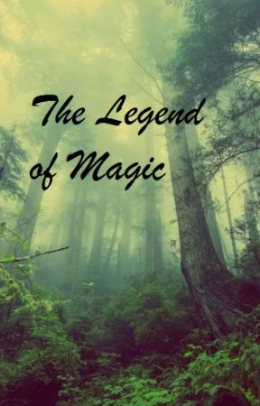 The Legend of Magic by Ravenclaw1221