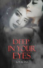 Deep In Your Eyes by alana_yuen