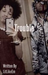 Trouble by LitLikeEm