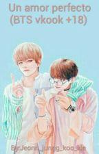 UN AMOR PERFECTO (BTS YAOI VKOOK +18)  by Jeonn_jungg_koo_kie