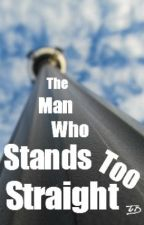 The Man who Stands too Straight by Tammy_in_the_sky