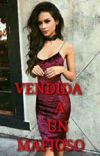 VENDIDA A UN MAFIOSO by VanesaLopez175