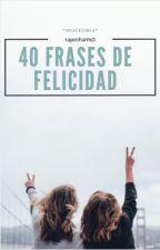 40 Frases De Felicidad by RayenHarris0
