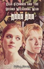 Eilis O'Conner and the 2nd Wizarding War: Book One    {HP}[Fred Weasley fiction] by Falling_Slowly_
