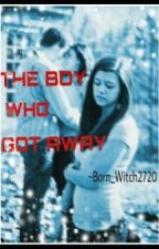 The Boy Who Got Away by Wicked_Witch2720