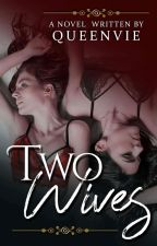 Two Wives by QueenVie_09