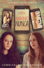 Madurar?,Nunca by LonelyAlwaysYForever