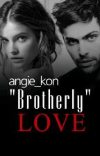 """""""Brotherly""""love[Book1] by angie_kon"""