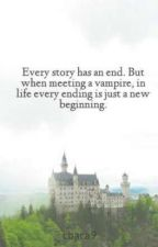 Every story has an end. But when meeting a vampire, in life every ending is just a new beginning. by cbaca9