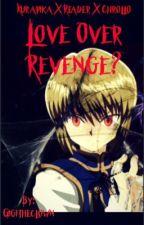[Kurapika x Reader x Chrollo] Love Over Revenge? by Gigitheclown