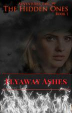 The Hidden Ones: Flyaway Ashes (BK#1) by Yours_Truly_99