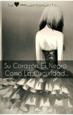 """""""Su corazón es negro como la oscuridad""""[CANCELADA] by xxCuenta_Muertaxx"""
