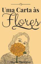 Uma Carta às Flores by florescompoesias