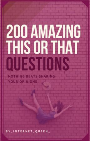 200 Amazing This or That Questions by _internet_queen_