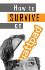 How to Survive on Wattpad by RebekahKroeplin