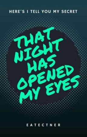 That Night Has Opened My Eyes by eatectner