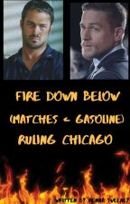 Fire Down Below  (Matches & Gasoline) Ruling Chicago #1 (Chicago Fire) by RonnaSweeney