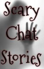 Scary Chat Stories by WintersDarkShadow