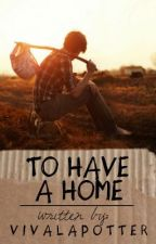 To Have A Home { quick glimpse } by AwkwardlyMegs