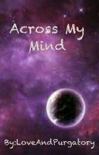 Across My Mind by LoveAndPurgatory