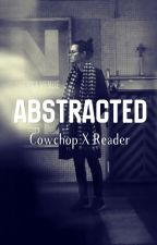 Abstracted [Cowchop x Reader] by kittchop