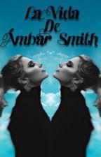 La vida de Ambar Smith by katferv