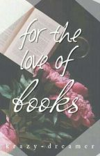 for the love of books by krazy-dreamer